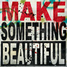 Make Something Beautiful by Daniel Bombardier